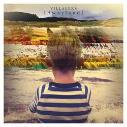アイルランドのロック・バンドをイメージを変えるべく、ヴィレジャーズが放つ会心の2ndアルバム『アウェイランド』
