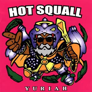HOT SQUALL / YURIAH