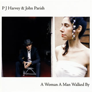 PJハーヴェイ&ジョン・パリッシュ / ア・ウーマン・ア・マン・ウォークト・バイ [SHM-CD]