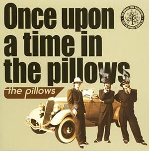 ザ・ピロウズ / Once upon a time in the pillows