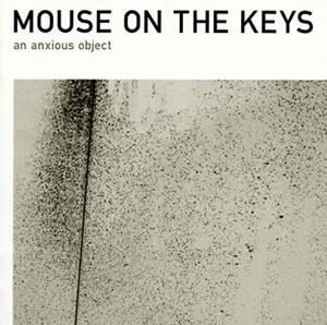 MOUSE ON THE KEYS / an anxious object