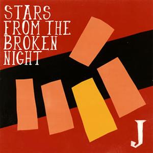 J / STARS FROM THE BROKEN NIGHT