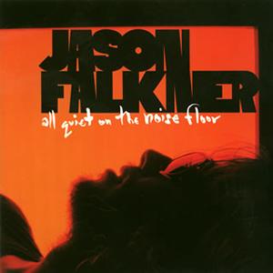 JASON FALKNER / ALL QUIET ON THE NOISE FLOOR