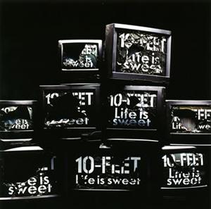 10-FEET / Life is sweet