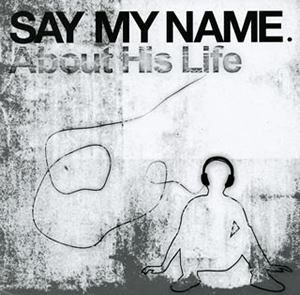 SAY MY NAME. / About His Life [廃盤]