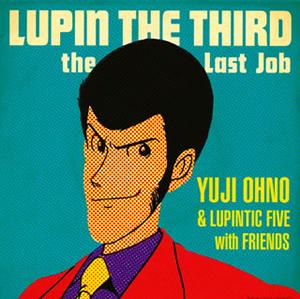 Yuji Ohno&Lupintic Five with Friends / LUPIN THE THIRD〜the Last Job〜 [紙ジャケット仕様] [SHM-CD]