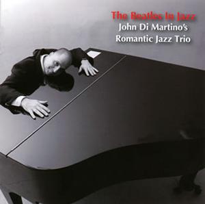 ジョン・ディ・マルティーノ・ロマンティック・ジャズ・トリオ / ビートルズ・イン・ジャズ