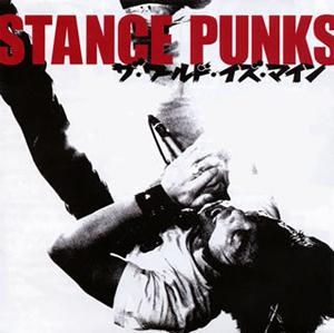 STANCE PUNKS / ザ・ワールド・イズ・マイン