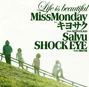 Miss Monday / Life is beautiful feat.キヨサク from MONGOL800、Salyu、SHOCK EYE from 湘南乃風