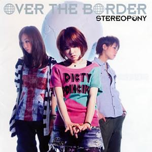 ステレオポニー / OVER THE BORDER