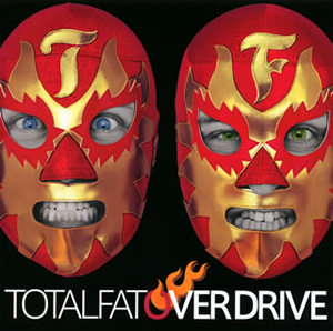 TOTALFAT / OVER DRIVE