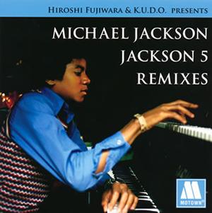 HIROSHI FUJIWARA&K.U.D.O. PRESENTS MICHAEL JACKSON / JACKSON 5 REMIXES [紙ジャケット仕様]