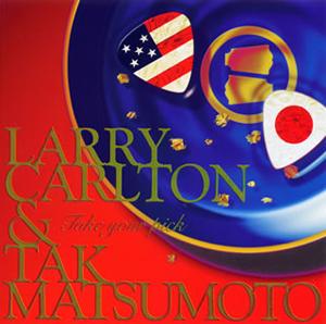 LARRY CARLTON&TAK MATSUMOTO / Take your pick