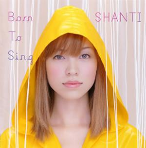 SHANTI / Born to Sing