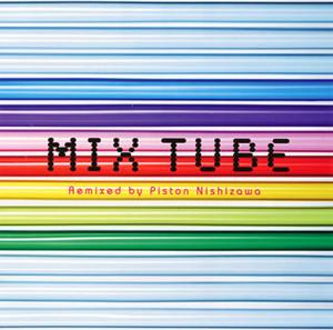 TUBE / MIX TUBE Remixed by Piston Nishizawa