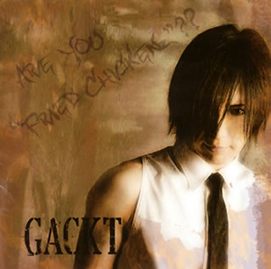 """GACKT / ARE YOU """"FRIED CHICKENz""""??"""