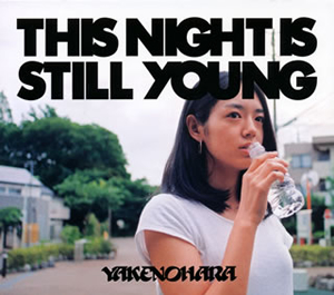 YAKENOHARA / THIS NIGHT IS STILL YOUNG