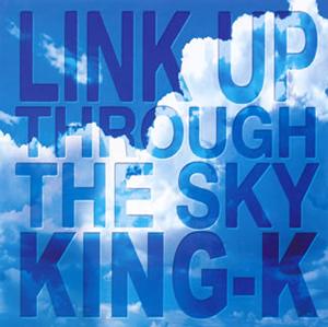 King K Link Up Through The Sky Cdjournal
