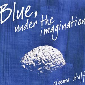 cinema staff / Blue、under the imagination [2CD]