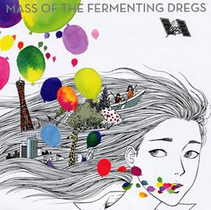 MASS OF THE FERMENTING DREGS / ゼロコンマ、色とりどりの世界