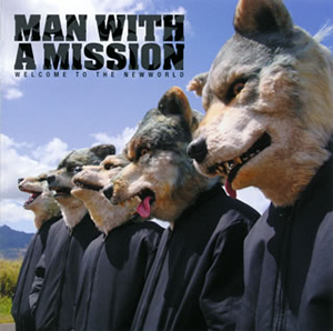 MAN WITH A MISSION / WELCOME TO THE NEWWORLD