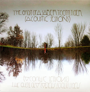 THE GHOST OF A SABER TOOTH TIGER / ACOUSTIC SESSIONS [紙ジャケット仕様]