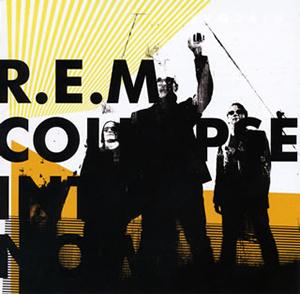 R.E.M. / コラプス・イントゥ・ナウ
