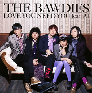 THE BAWDIES / LOVE YOU NEED YOU feat.AI