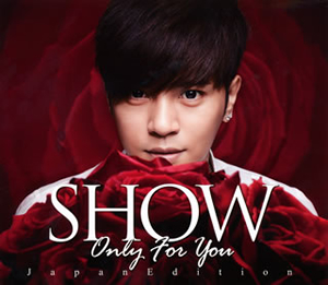 SHOW / Only For You〜JapanEdition [CD+DVD] [廃盤]