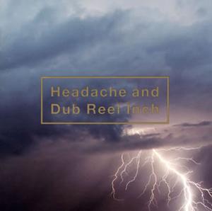 黒夢 / Headache and Dub Reel Inch