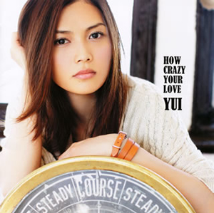 YUI / HOW CRAZY YOUR LOVE
