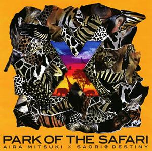 AIRA MITSUKI×SAORI@DESTINY / X PARK OF THE SAFARI [廃盤]