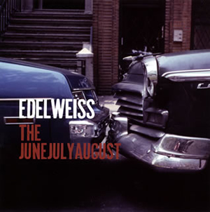 THE JUNEJULYAUGUST / Edelweiss