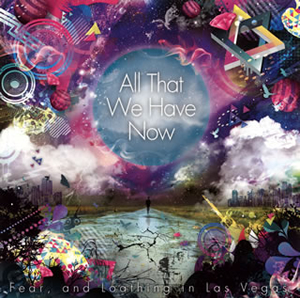 Fear、and Loathing in Las Vegas / All That We Have Now