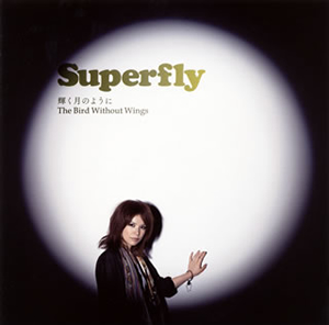 Superfly / 輝く月のように / The Bird Without Wings
