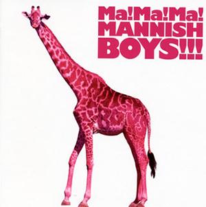 MANNISH BOYS / Ma!Ma!Ma!MANNISH BOYS!!!