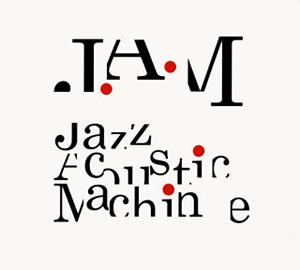 J.A.M / Jazz Acoustic Machine [デジパック仕様]