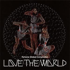 Perfume / Perfume Global Compilation LOVE THE WORLD