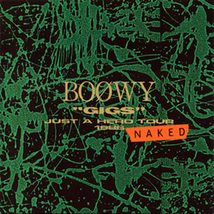 """BOφWY / """"GIGS""""JUST A HERO TOUR 1986 NAKED [Blu-spec CD]"""