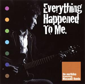 伊藤紀彦 feat.池田雅明 / Everything Happened To Me. [廃盤]