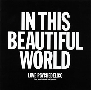 LOVE PSYCHEDELICO / IN THIS BEAUTIFUL WORLD