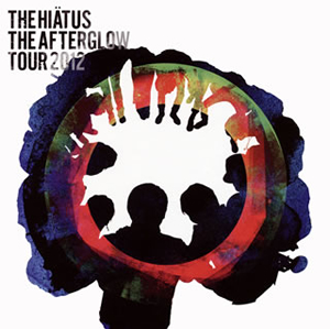 THE HIATUS / THE AFTERGLOW TOUR 2012 [2CD]