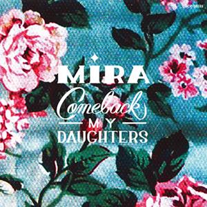COMEBACK MY DAUGHTERS / Mira