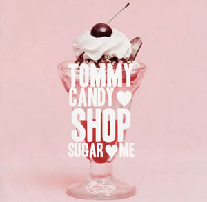 TOMMY FEBRUARY6 / TOMMY CANDY SHOP  SUGAR  ME