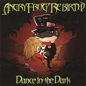 ANGRY FROG REBIRTH / Dance in the Dark