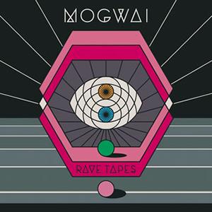 モグワイ / レイヴ・テープス
