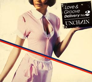 UNCHAIN / Love&Groove Delivery Vol.2 [紙ジャケット仕様] [廃盤]