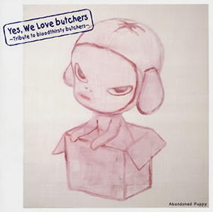 Yes、We Love butchers〜Tribute to bloodthirsty butchers〜Abandoned Puppy