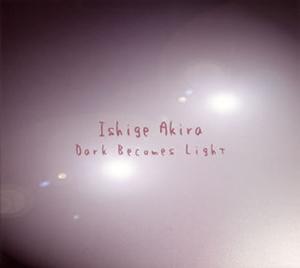 Ishige Akira / Dark Becomes Light [紙ジャケット仕様]