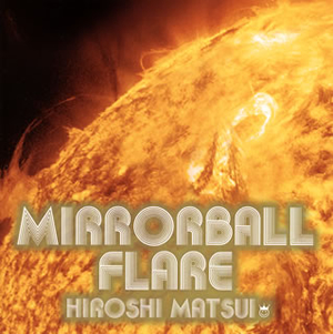 松井寛 東京女子流 / Mirrorball Flare+Royal Mirrorball Discotheque [2CD]